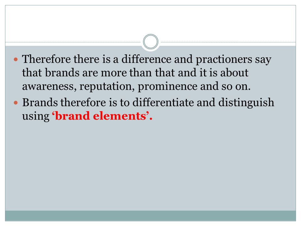Therefore there is a difference and practioners say that brands are more than that and it is about awareness, reputation, prominence and so on.