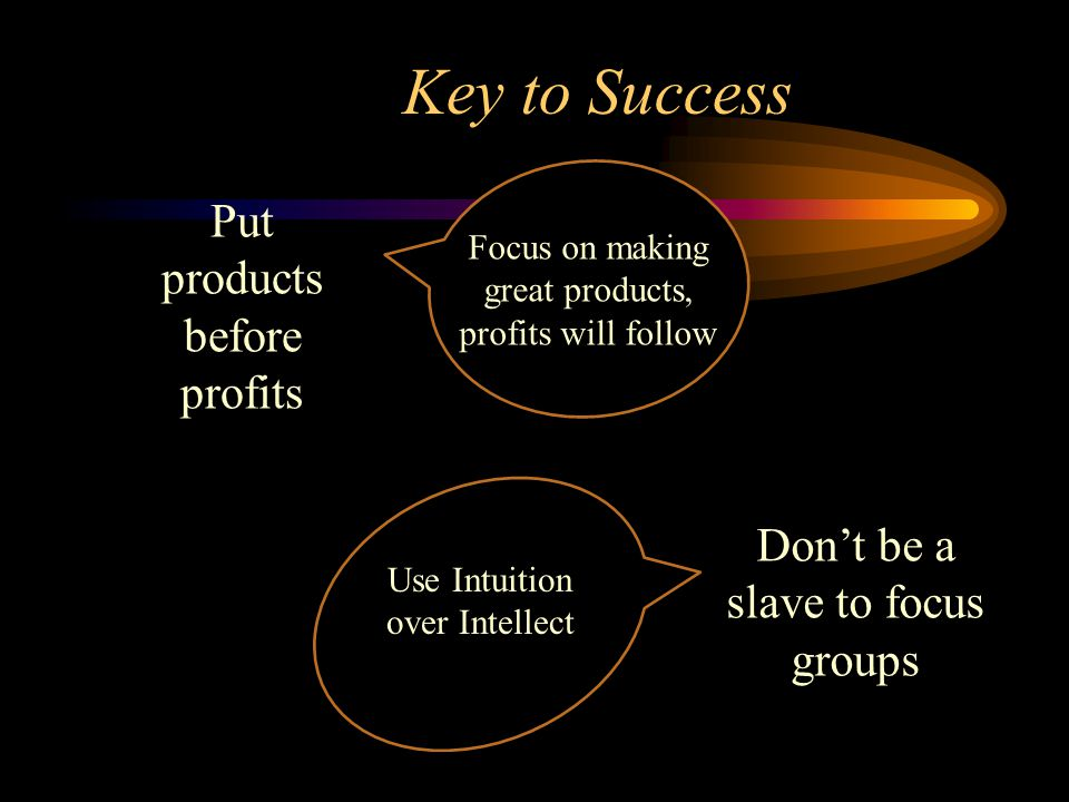 Key to Success Put products before profits