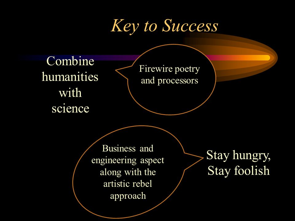 Key to Success Combine humanities with science Stay hungry,