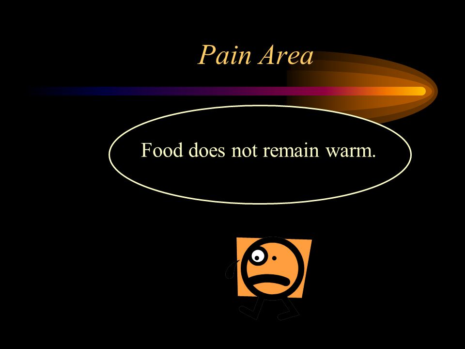 Food does not remain warm.
