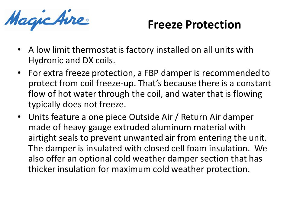 Freeze Protection A low limit thermostat is factory installed on all units with Hydronic and DX coils.