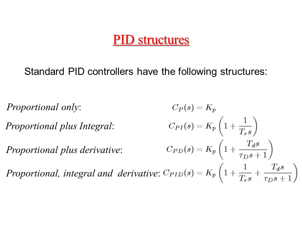 PID structures Standard PID controllers have the following structures: