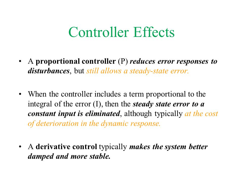 Controller Effects A proportional controller (P) reduces error responses to disturbances, but still allows a steady-state error.