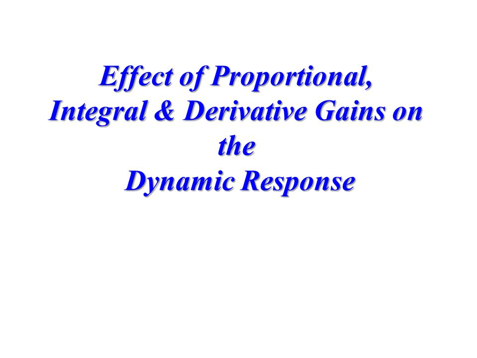 Effect of Proportional, Integral & Derivative Gains on the Dynamic Response