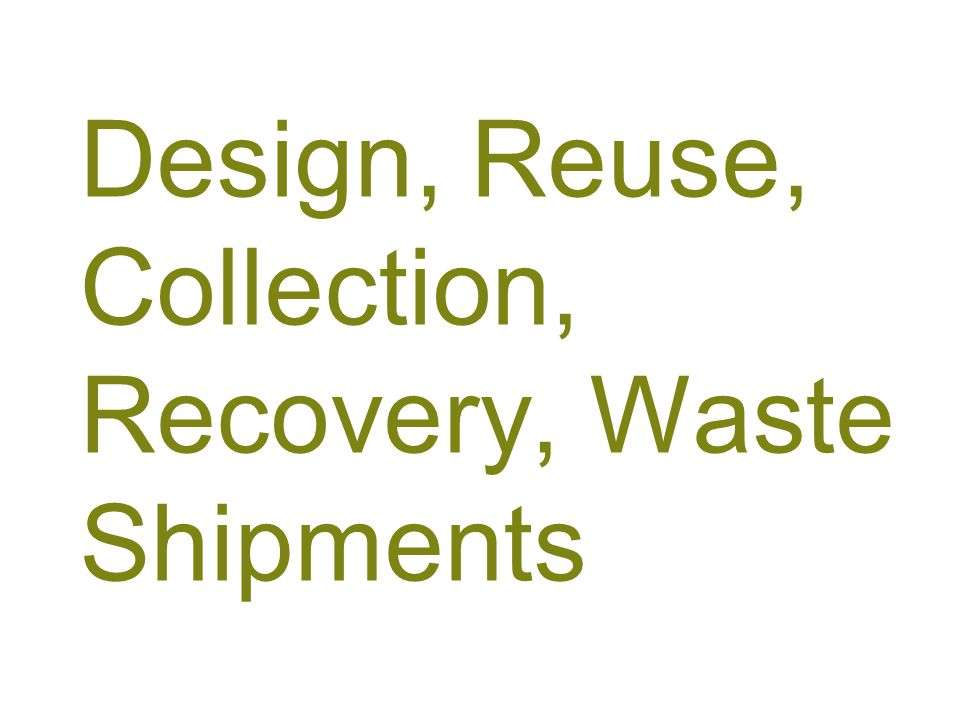 Design, Reuse, Collection, Recovery, Waste Shipments