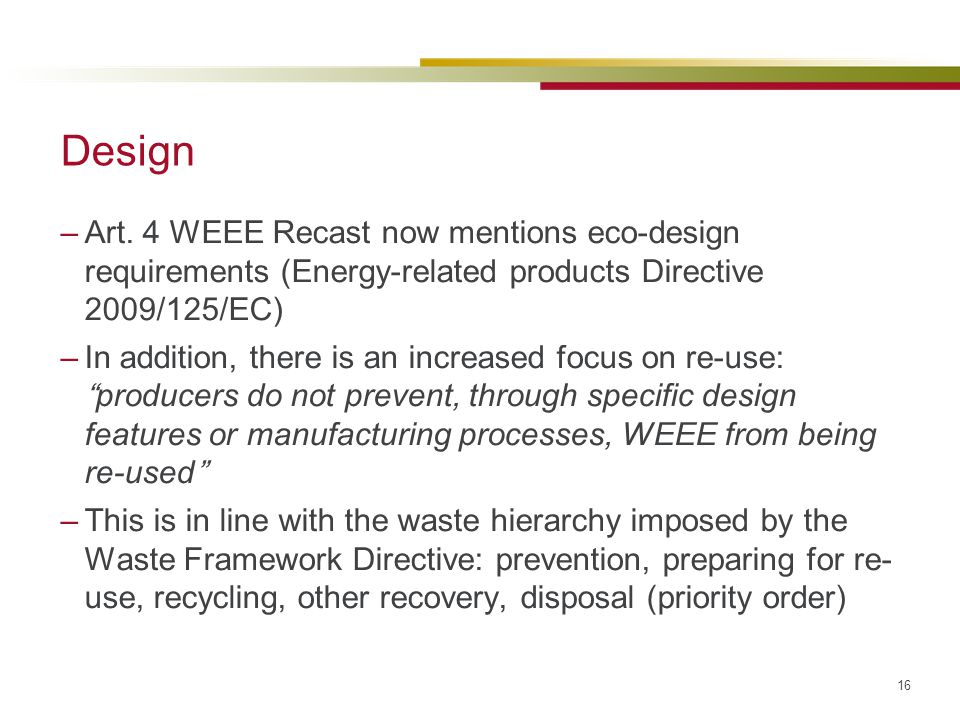 Design Art. 4 WEEE Recast now mentions eco-design requirements (Energy-related products Directive 2009/125/EC)