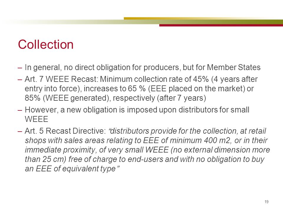 Collection In general, no direct obligation for producers, but for Member States.