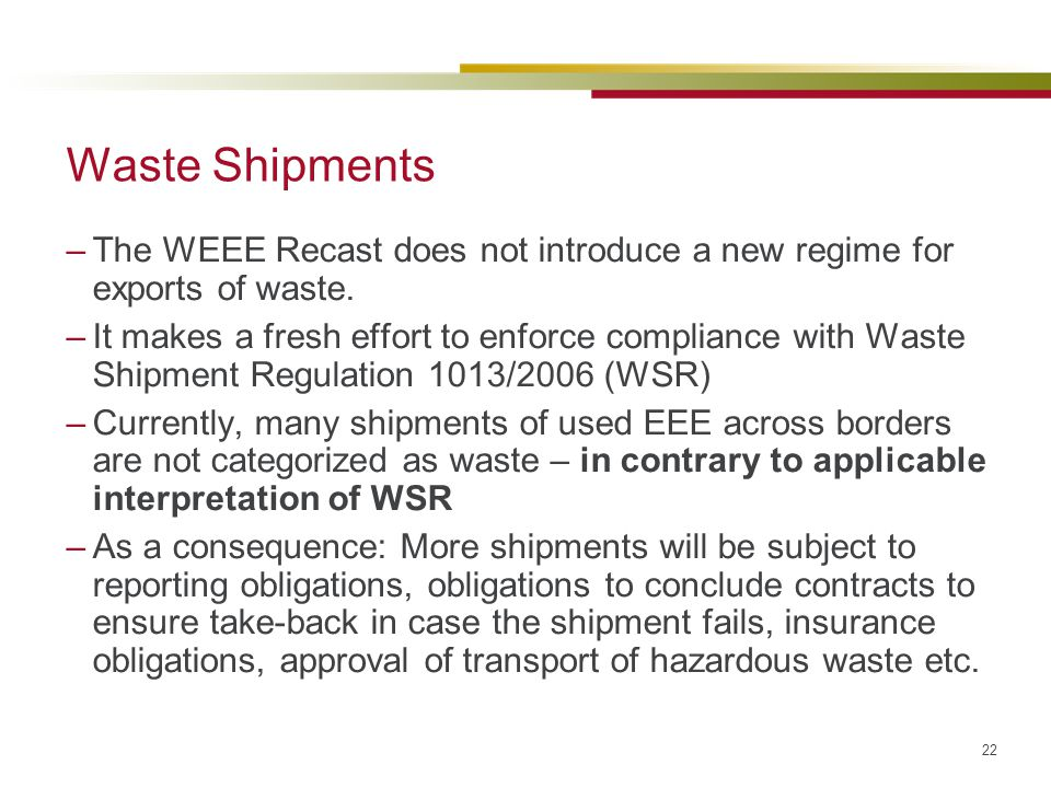 Waste Shipments The WEEE Recast does not introduce a new regime for exports of waste.