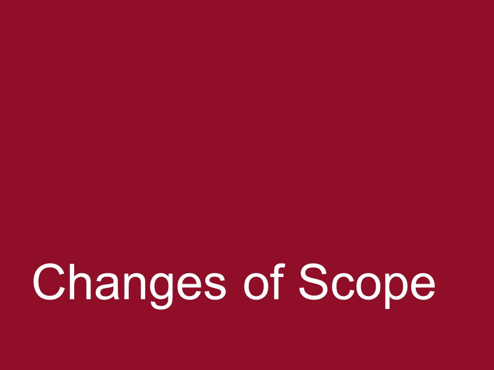 Changes of Scope