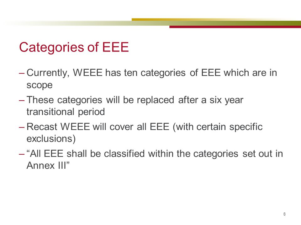 Categories of EEE Currently, WEEE has ten categories of EEE which are in scope.