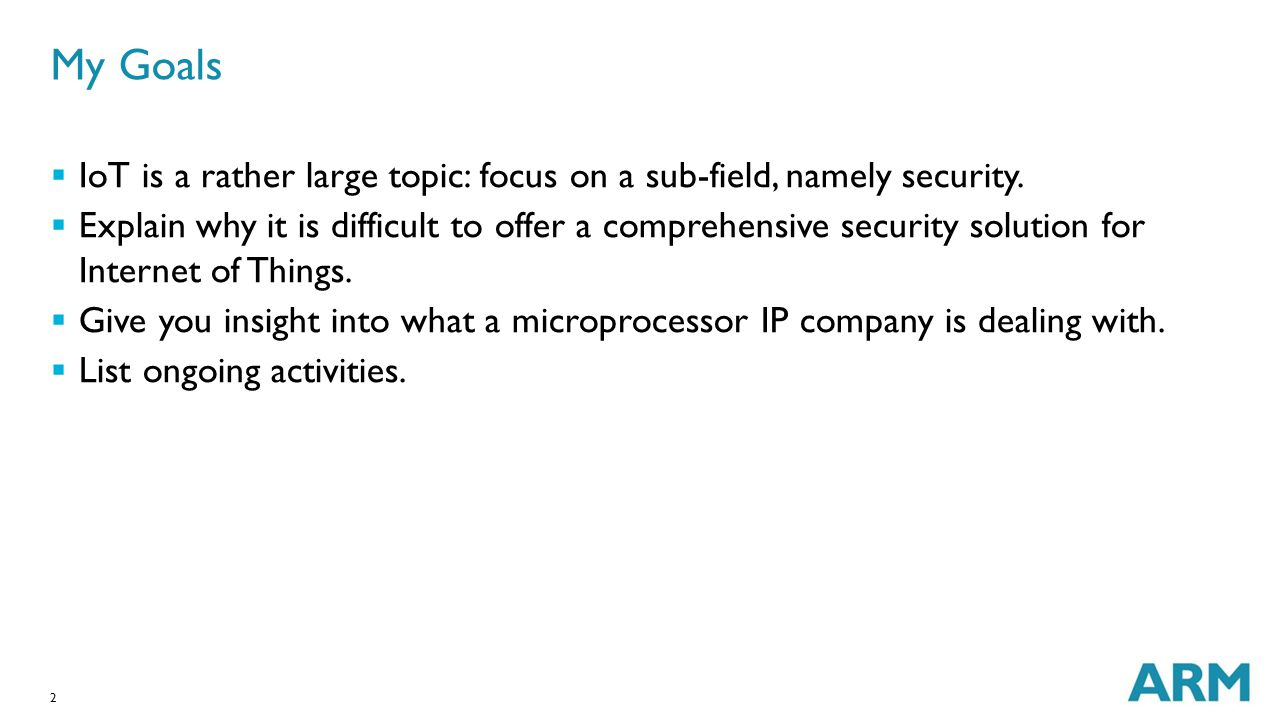 My Goals IoT is a rather large topic: focus on a sub-field, namely security.