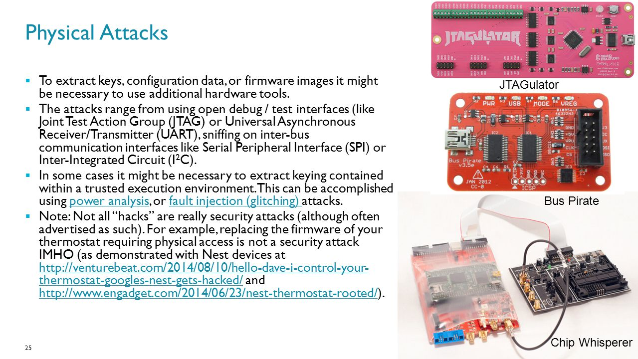 Physical Attacks To extract keys, configuration data, or firmware images it might be necessary to use additional hardware tools.