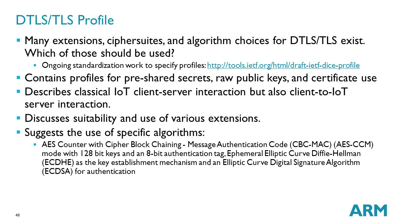 DTLS/TLS Profile Many extensions, ciphersuites, and algorithm choices for DTLS/TLS exist. Which of those should be used