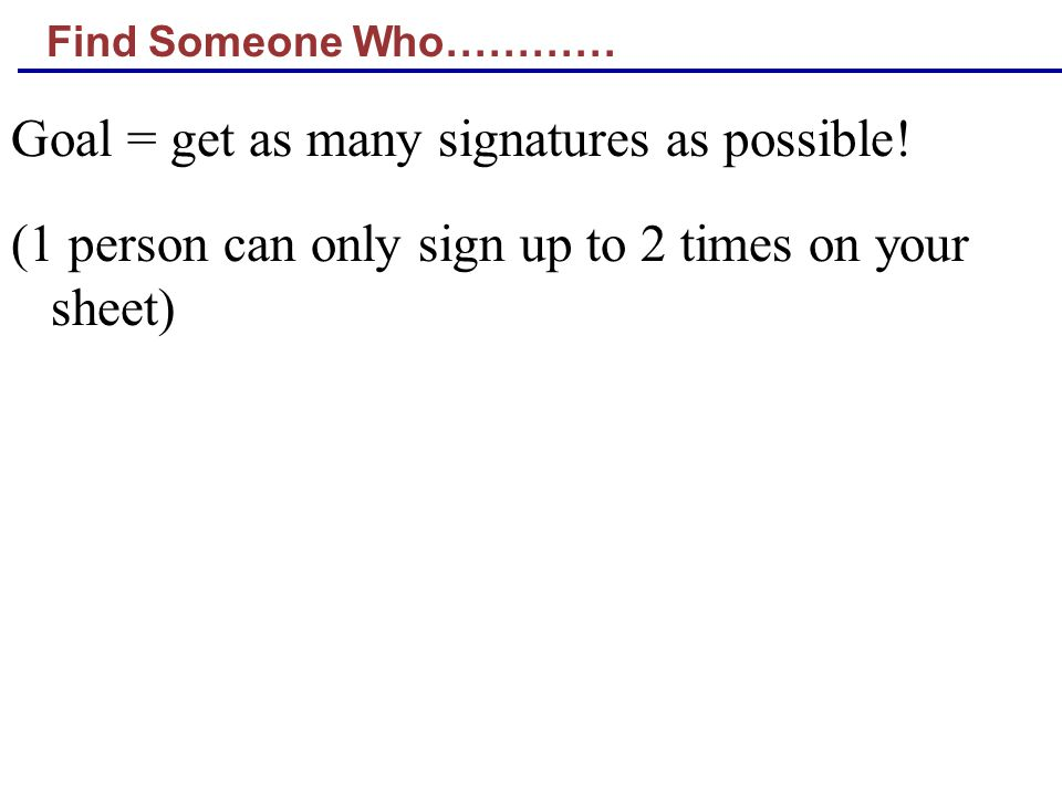 Find Someone Who………… Goal = get as many signatures as possible.