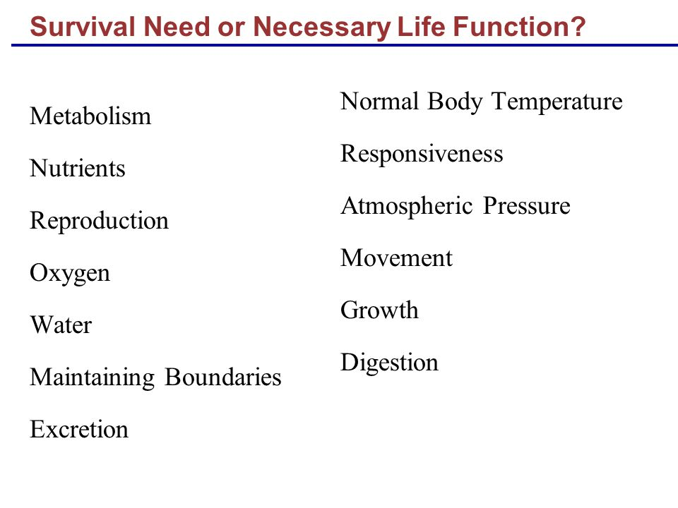 Survival Need or Necessary Life Function