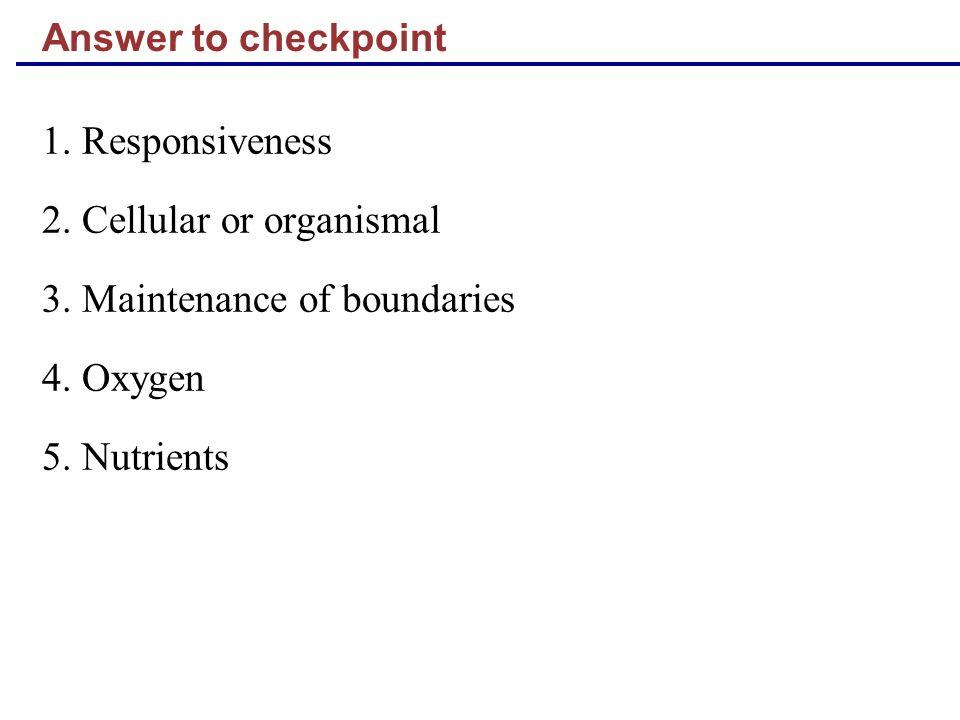 2. Cellular or organismal 3. Maintenance of boundaries 4. Oxygen
