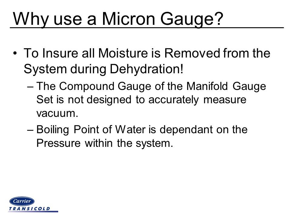 Why use a Micron Gauge To Insure all Moisture is Removed from the System during Dehydration!
