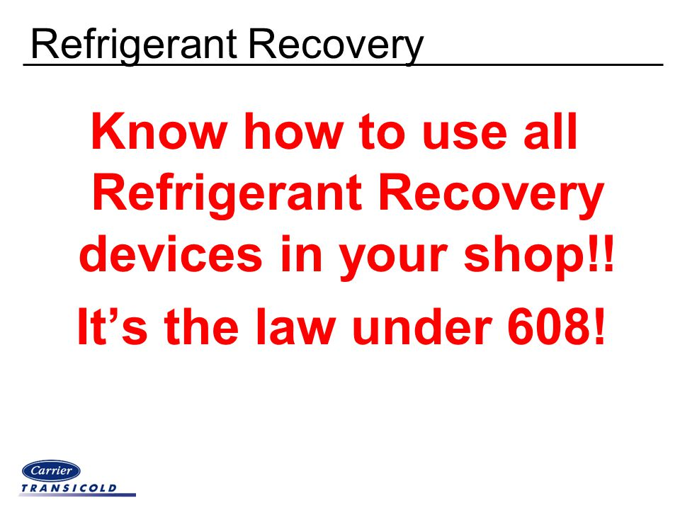 Know how to use all Refrigerant Recovery devices in your shop!!