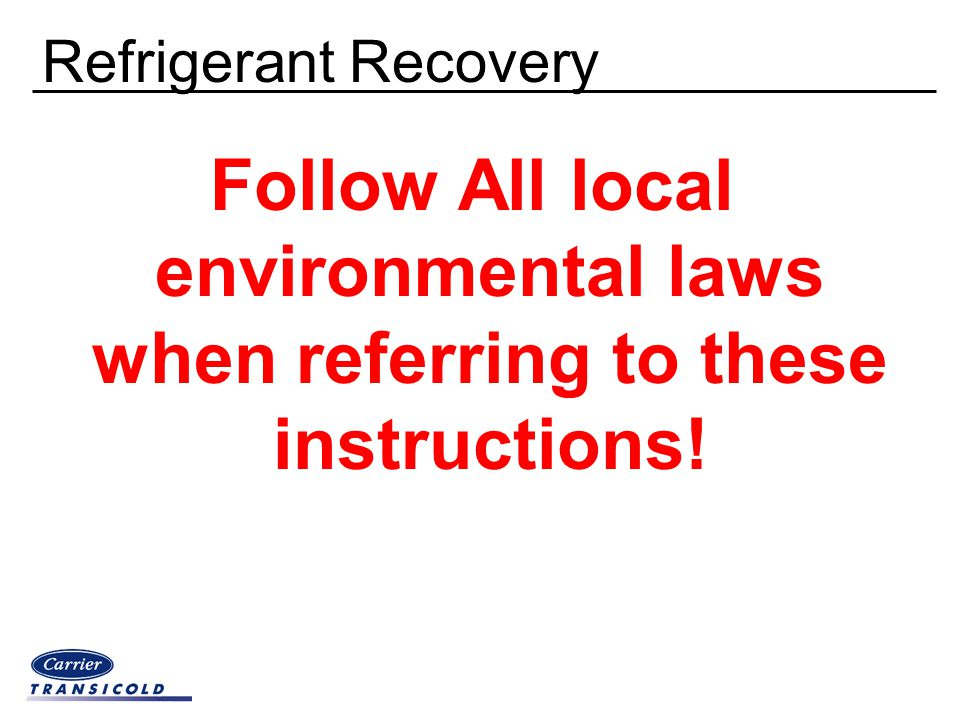 Refrigerant Recovery Follow All local environmental laws when referring to these instructions!