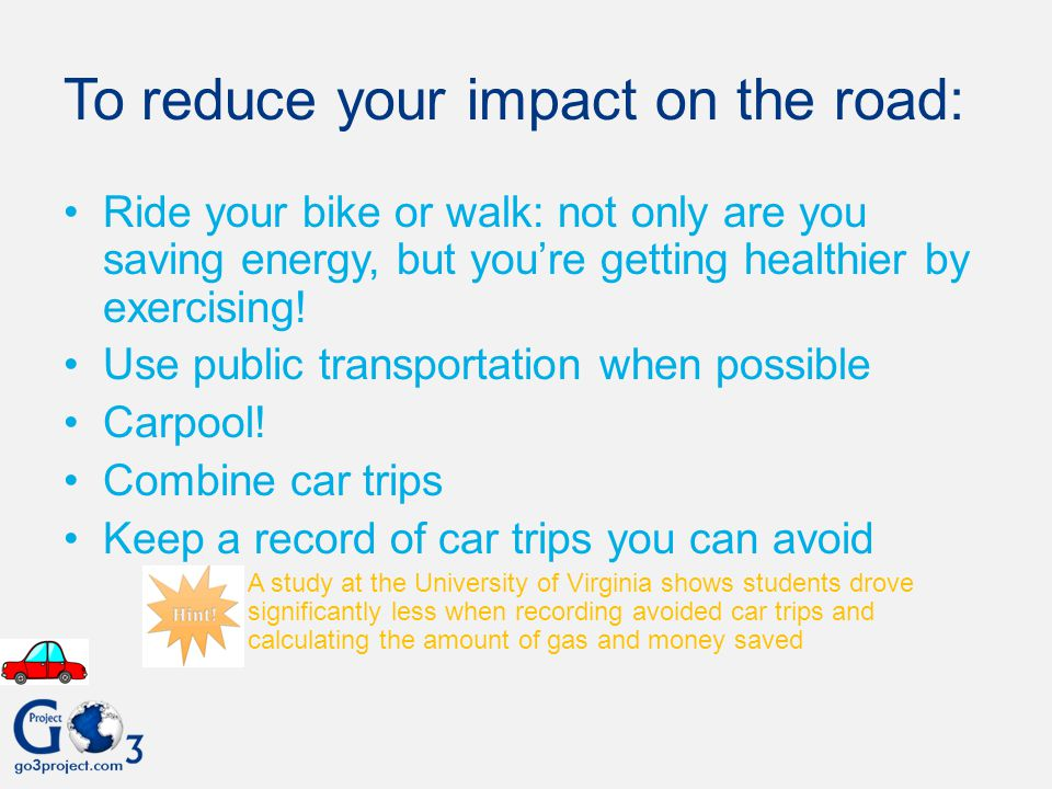To reduce your impact on the road: