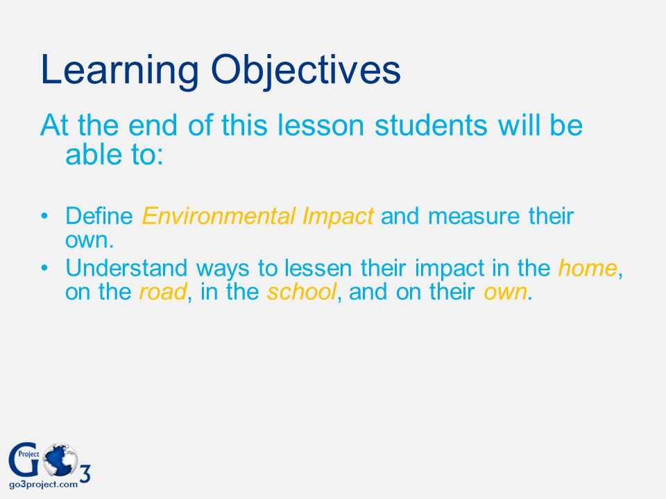 Learning Objectives At the end of this lesson students will be able to: Define Environmental Impact and measure their own.