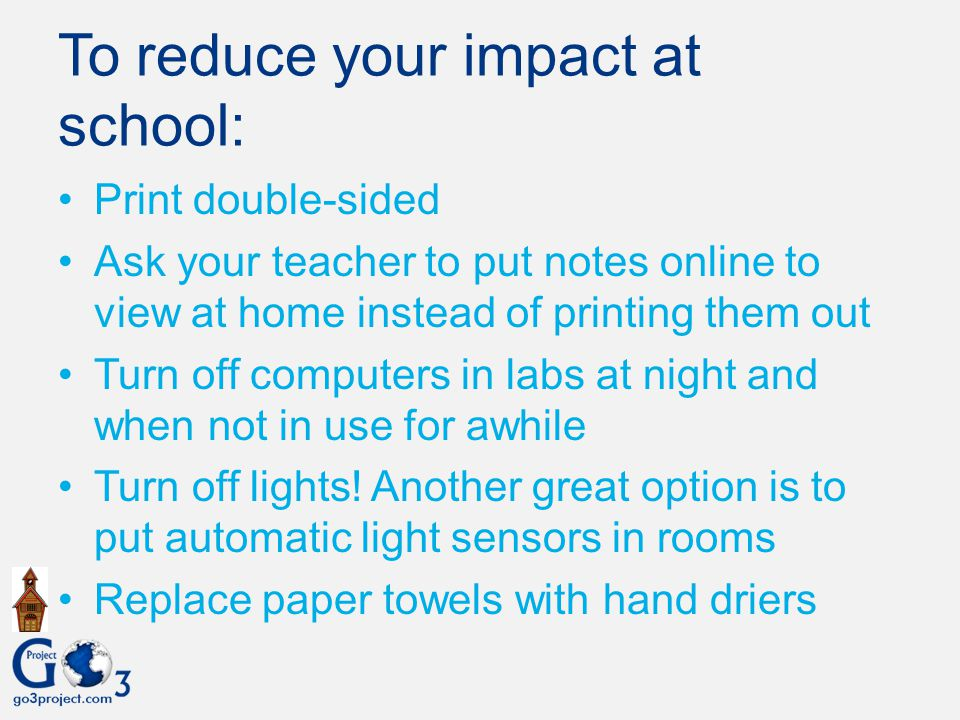 To reduce your impact at school: