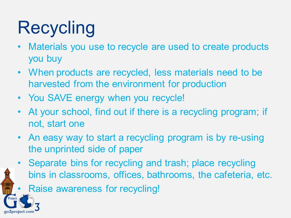 Recycling Materials you use to recycle are used to create products you buy.
