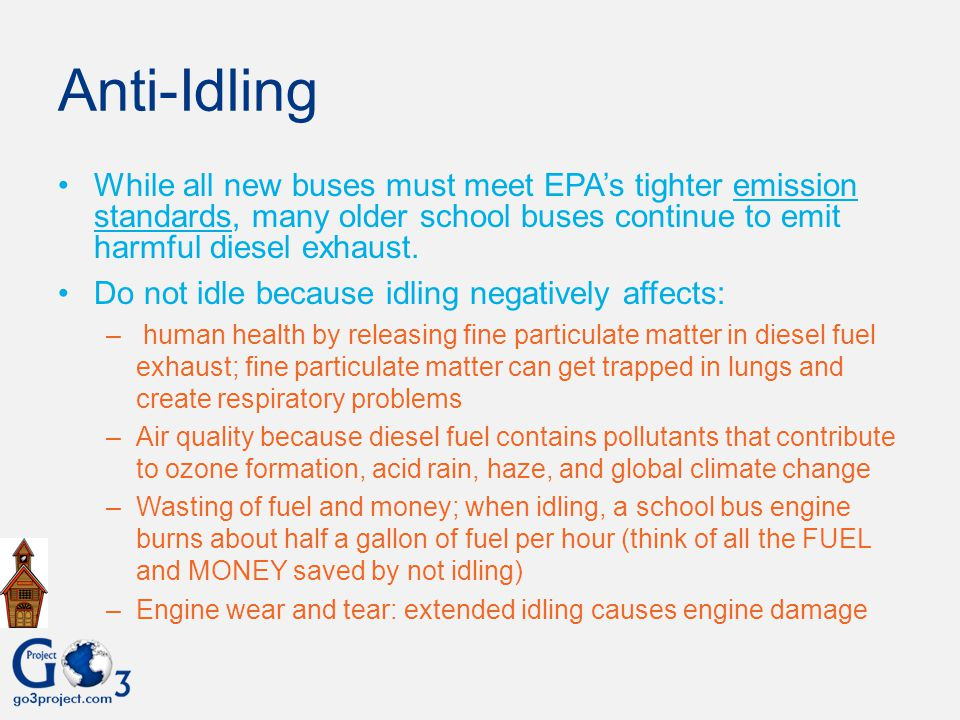 Anti-Idling While all new buses must meet EPA's tighter emission standards, many older school buses continue to emit harmful diesel exhaust.
