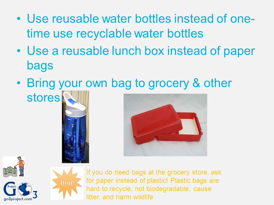 Use a reusable lunch box instead of paper bags