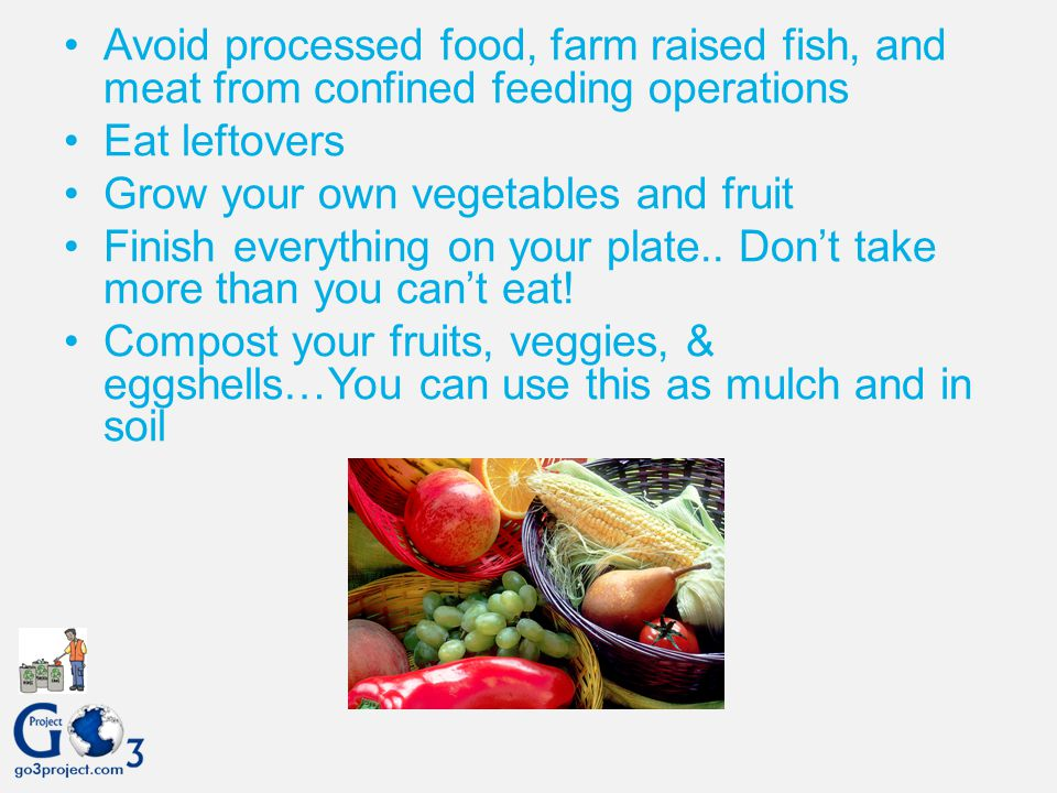 Avoid processed food, farm raised fish, and meat from confined feeding operations