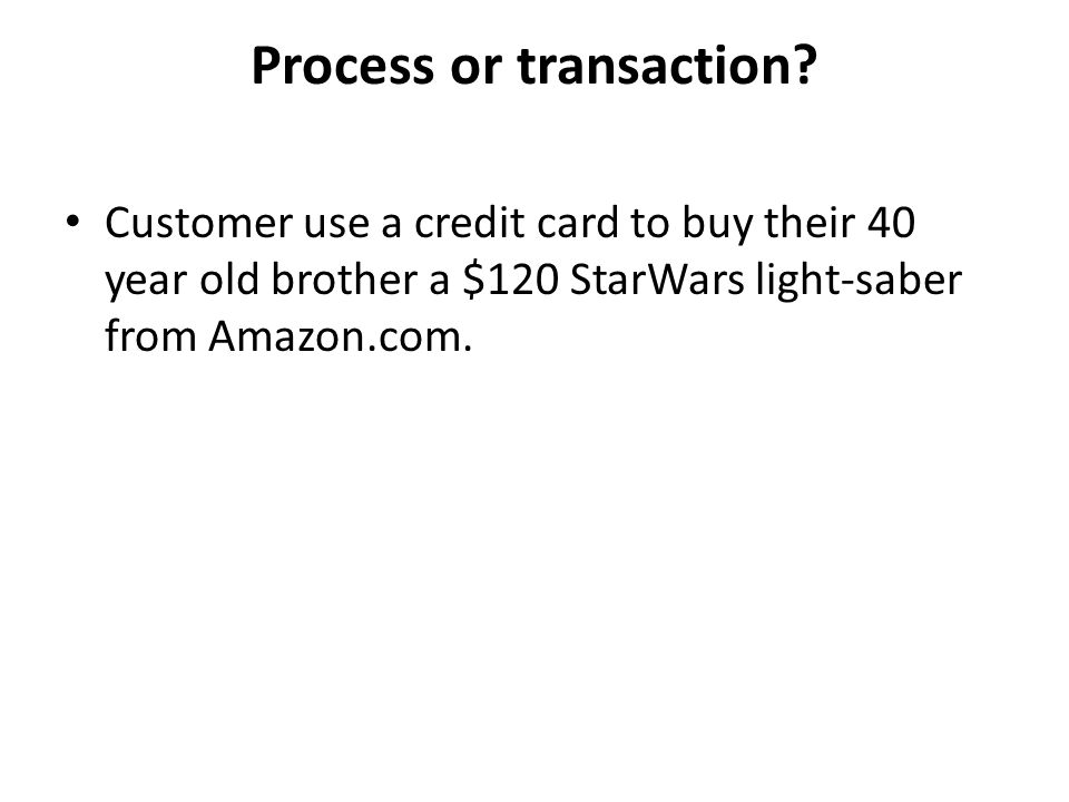 Process or transaction