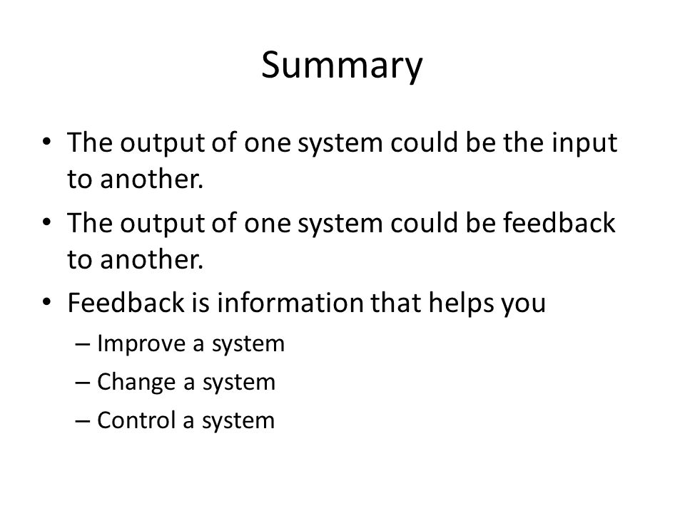 Summary The output of one system could be the input to another.