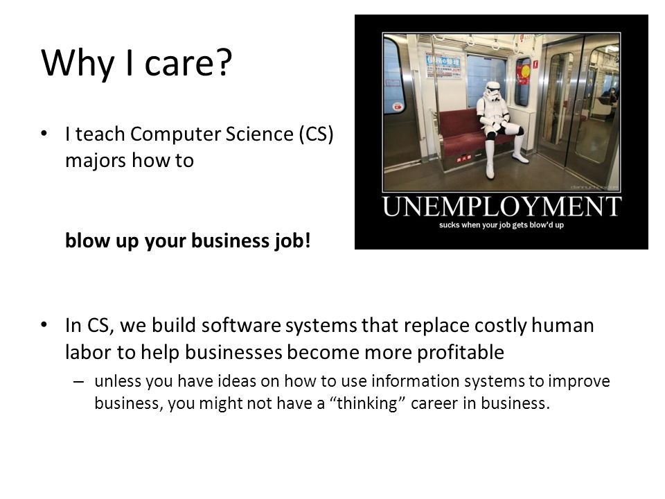 Why I care I teach Computer Science (CS) majors how to blow up your business job!