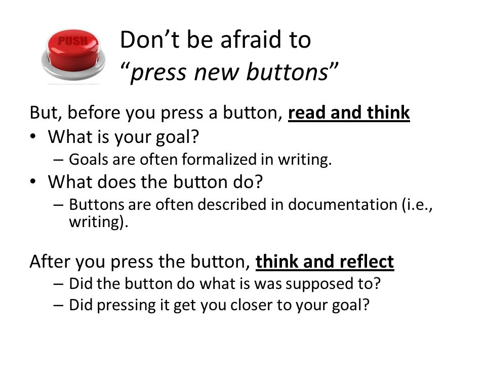 Don't be afraid to press new buttons