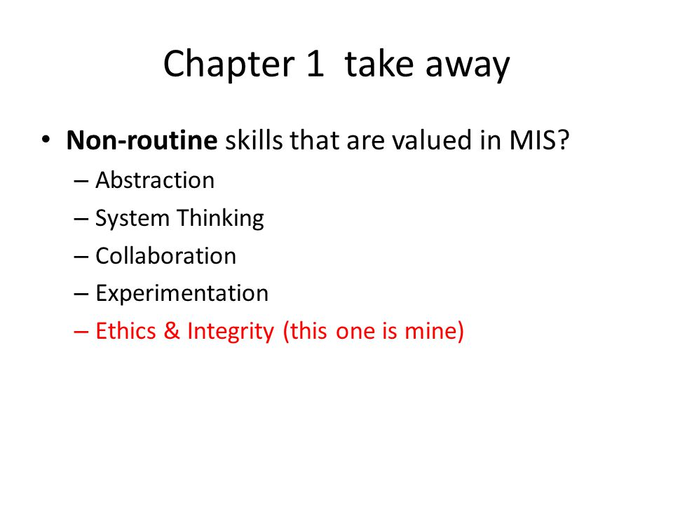 Chapter 1 take away Non-routine skills that are valued in MIS