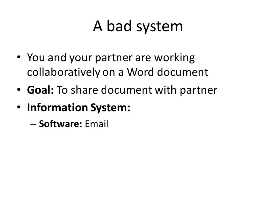 A bad system You and your partner are working collaboratively on a Word document. Goal: To share document with partner.