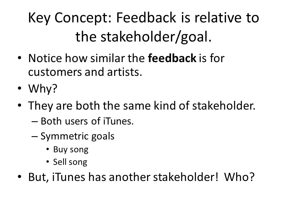 Key Concept: Feedback is relative to the stakeholder/goal.