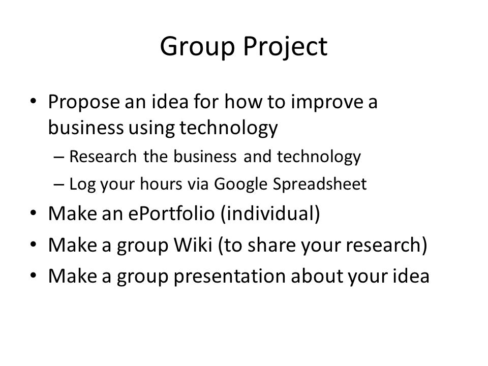 Group Project Propose an idea for how to improve a business using technology. Research the business and technology.