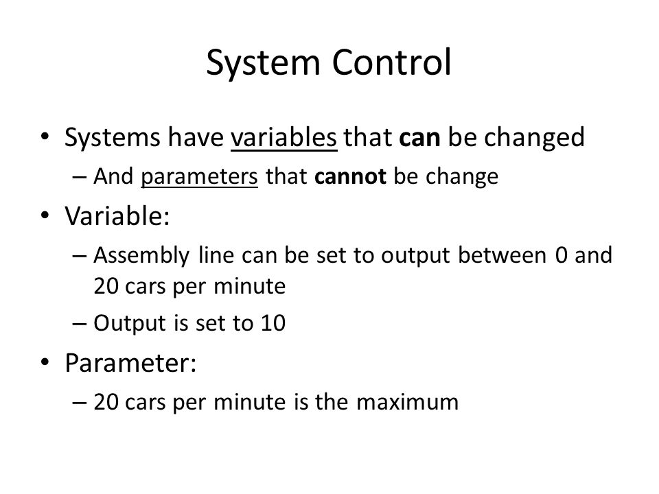 System Control Systems have variables that can be changed Variable:
