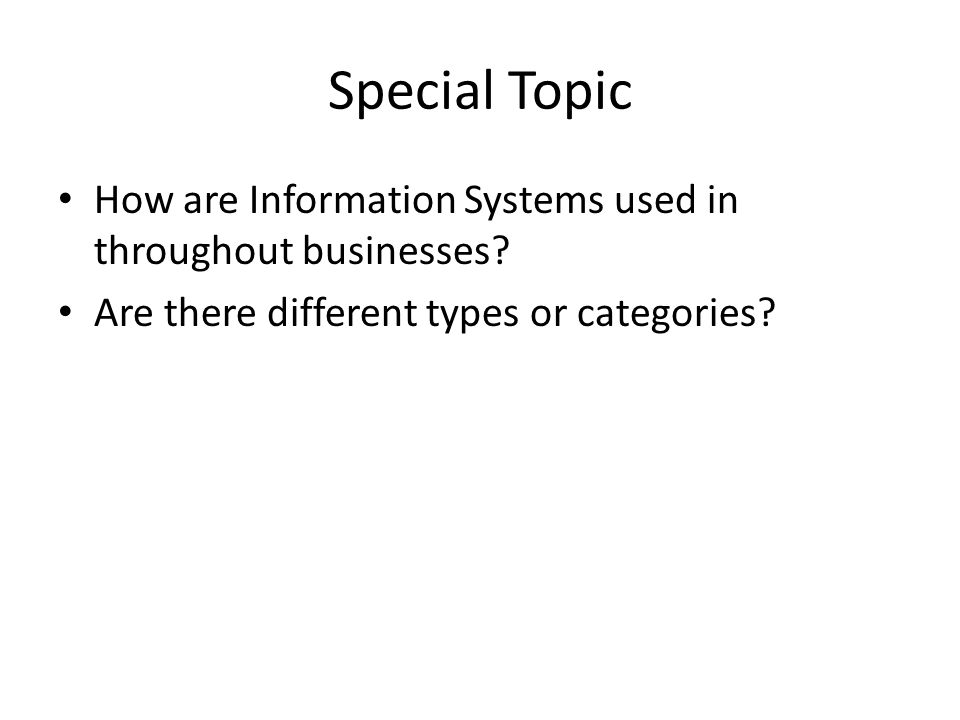 Special Topic How are Information Systems used in throughout businesses.