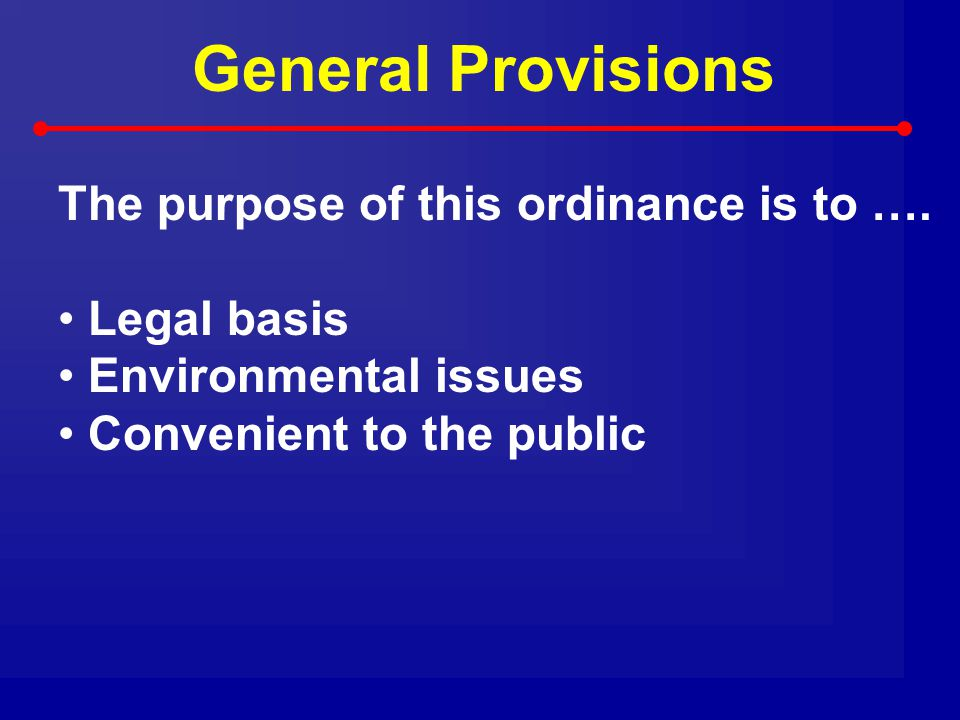 General Provisions The purpose of this ordinance is to …. Legal basis