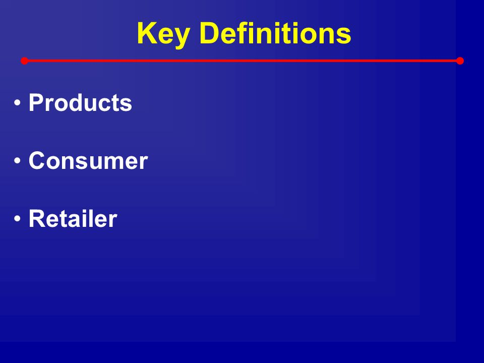 Key Definitions Products Consumer Retailer