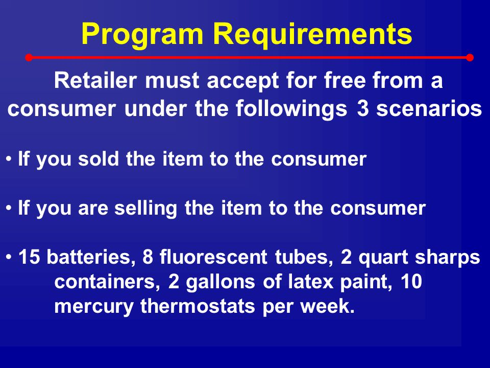 Program Requirements Retailer must accept for free from a consumer under the followings 3 scenarios.
