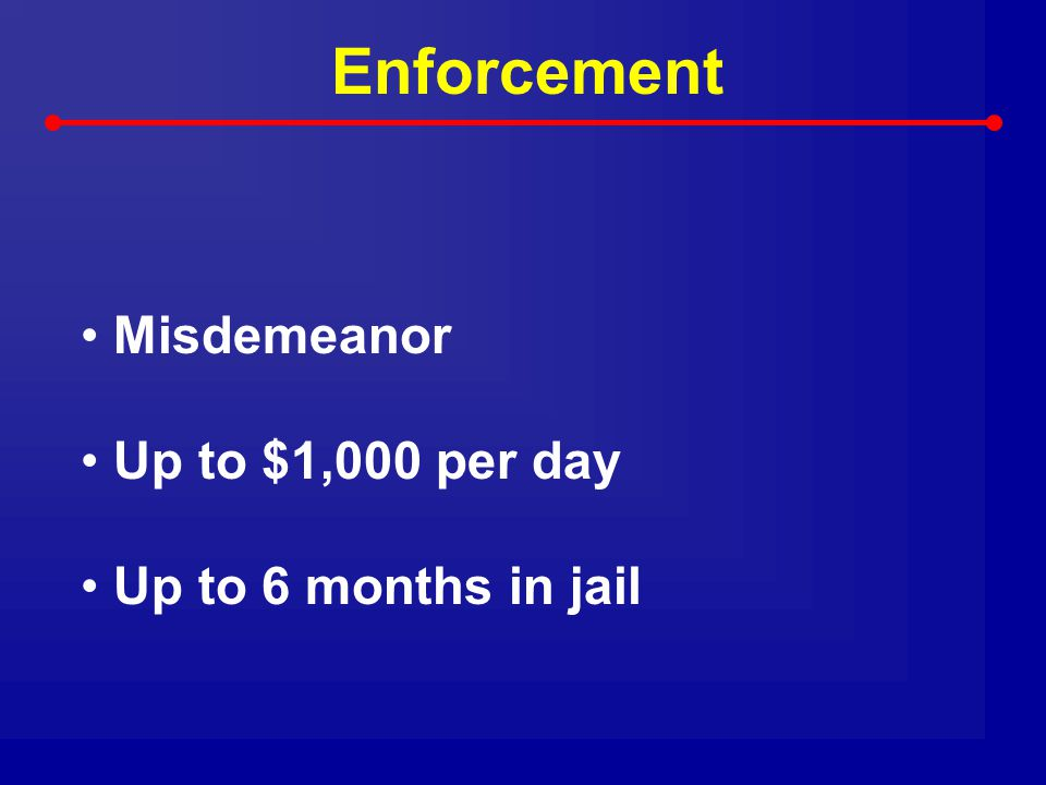 Enforcement Misdemeanor Up to $1,000 per day Up to 6 months in jail