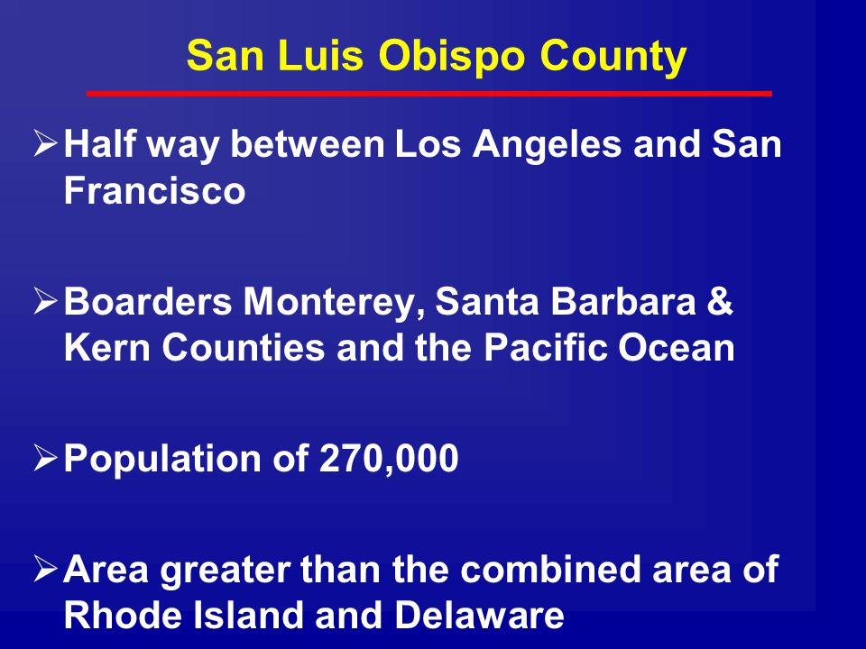 San Luis Obispo County Half way between Los Angeles and San Francisco