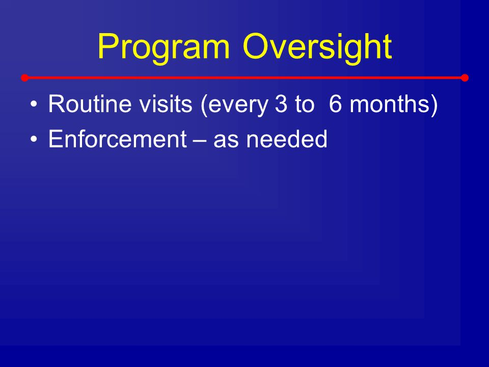 Program Oversight Routine visits (every 3 to 6 months)