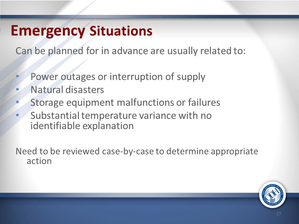 Emergency Situations Can be planned for in advance are usually related to: Power outages or interruption of supply.