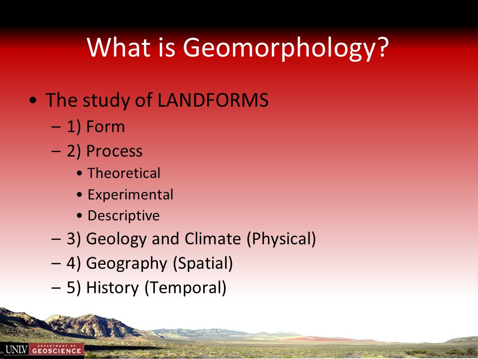 What is Geomorphology The study of LANDFORMS 1) Form 2) Process
