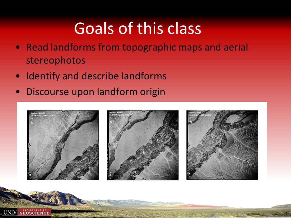 Goals of this class Read landforms from topographic maps and aerial stereophotos. Identify and describe landforms.
