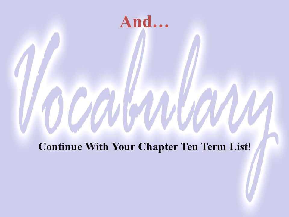 Continue With Your Chapter Ten Term List!